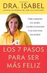 Los 7 pasos para ser m�s feliz: C�mo liberarte del estr�s, las preocupaciones y las angustias del pasado - Isabel Gomez-Bassols, Dra. Isabel, Carlos Harrison