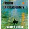 The French Impressionists [Illustrated] - Camille Mauclair