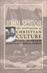 The Restoration of Christian Culture - John Senior, Andrew Senior, David Allen White