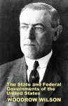 The State and Federal Governments of the United States: A Brief Manual for Schools and Colleges - Woodrow Wilson, Steven Alan Childress