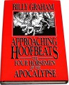 Approaching Hoofbeats: The Four Horsemen of the Apocalypse - Billy Graham