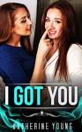 LESBIAN ROMANCE: I GOT YOU (Lesbian Romance Collection Collection) (Lesbian FF Romance Books) - Katherine Young