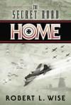 The Secret Road Home: A Novel - Robert L. Wise