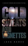 Cold Sweats and Vignettes: A short collection of short stories - Science Fiction and Horror - John Bowen