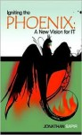 Igniting the Phoenix: A New Vision for It - Jonathan Sapir
