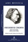 Fryderyk Chopin: Sein Und Werk Being and Work - Elzbieta Szczurko, Tadeusz Guz