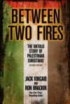 Between Two Fires: The Untold Story of Palestinian Christians - Jack Kincaid, Ron Brackin