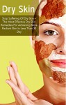 Skin Care: Stop Suffering Of Dry Skin - The Most Effective Dry Skin Remedies For Achieving More Radiant Skin In Less Than 30 Day (Dry Skin Home Remedies, ... Skin Healing, Dry Skin, Dry Skin Book 1) - Kathrin Smith, Anti Aging, Stress, Skin Care