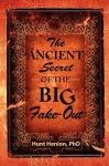 The Ancient Secret of the Big Fake-Out - Hunt Henion