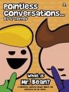 Pointless Conversations: What Is Mr. Bean? - Scott Tierney