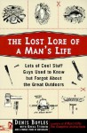 The Lost Lore of a Man's Life: Lots of Cool Stuff Guys Used to Know But Forgot About the Great Outdoors - Denis Boyles