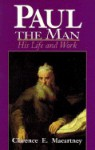 Paul the Man: His Life and Work - Clarence E. Macartney