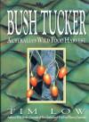 Bush Tucker: Australia's Wild Food Harvest - Tim Low