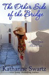 The Other Side of the Bridge - Katharine Swartz