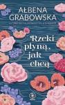 Rzeki płyną jak chcą - Ałbena Grabowska-Grzyb