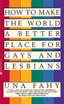 How to Make the World a Better Place for Gays & Lesbians - Una W. Fahy