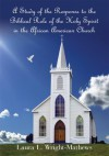 A Study of the Response to the Biblical Role of the Holy Spirit:in the African American Church - Laura L. Wright- Mathews