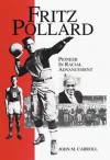 Fritz Pollard: Pioneer in Racial Advancement - John Martin Carroll