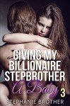 Giving My Billionaire Stepbrother A Baby 3 - Stephanie Brother