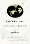 A Joyful Encounter: My Mother, My Alzheimer Clients, and Me - Lynn Scott