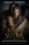 Kama Sutra: 20 Exotic Kama Sutra Sex Positions To Turn On Your Sex Life - Secrets And Techniques For The Most Pleasurable Love Making (Kama Sutra, Sex Positions Book 1) - Emily Green, Sex Positions, Kama Sutra