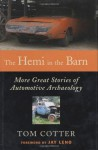 The Hemi in the Barn: More Great Stories of Automotive Archaeology - Tom Cotter, Jay Leno