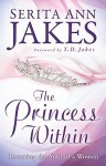Princess Within, The: Restoring the Soul of a Woman - Serita Ann Jakes