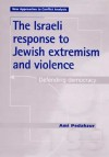 The Israeli Response To Jewish Extremism And Violence: Defending Democracy - Ami Pedahzur