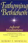Fathoming Bethlehem: Advent Meditations - Robert F. Morneau