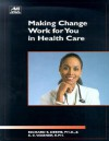 Making Change Work for You in Health Care - Richard S. Deems
