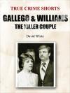 Gallego & Williams: the Killer Couple (True Crime Shorts Book 6) - David White