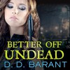 Better Off Undead: Bloodhound Files, Book 4 - D. D. Barant, Johanna Parker, Tantor Audio