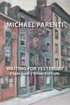 Waiting for Yesterday: Pages from a Street Kid's Life - Michael Parenti