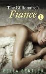 The Billionaire's Fiancee, Book 1 - Bella Bentley