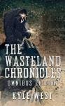 Wasteland Omnibus (The Wasteland Chronicles, Books 1-3) - Kyle West