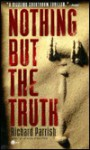 Nothing But the Truth - Richard Parrish