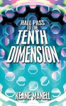 Hall Pass to the Tenth Dimension - Keane Manell