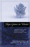 Hope Grows in Winter: Inspiring Real-Life Stories of How Hope Changes Lives - Woodrow Kroll, George D. Miller III