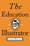 The Education of an Illustrator - Steven Heller, Marshall Arisman, Milton Glaser, Thomas Woodruff, James McMullan, Thomas B. Allen, Kevin McCloskey, Joel Priddy, John Ferry, Daniel Pelavin, Tom Garrett, Lisa French, Veronique Vienne, Whitney Sherman, Barbara Nessim, Brad Holland, Dugald Stermer, Darrel R