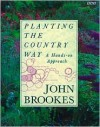 Planting The Country Way: A Hands On Approach - John Brookes