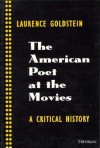 The American Poet at the Movies: A Critical History - Laurence Goldstein