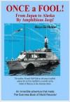 ONCE A FOOL! - From Japan to Alaska by Amphibious Jeep - Boyé Lafayette de Mente