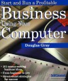 Start and Run a Profitable Business Using Your Computer - Douglas A. Gray