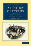 A History of Cyprus, Volume 1: To the Conquest - George Hill