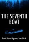 The Seventh Boat - David Ashbridge, Tom Clark