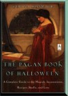 The Pagan Book of Halloween: A Complete Guide to the Magick, Incantations, Recipes, Spells, and Lore - Gerina Dunwich