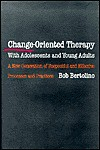 Change-Oriented Therapy with Adolescents and Young Adults - Bob Bertolino