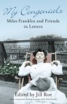 My Congenials: Miles Franklin and friends in letters - Jill Roe