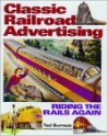 Classic Railroad Advertising: Riding The Rails Again - Tad Burness