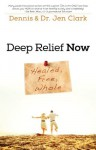 Deep Relief Now: Free, Healed, and Whole - Dennis Clark, Jen Clark